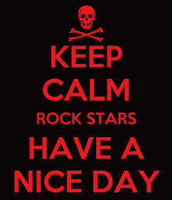 Poster: KEEP CALM ROCK STARS HAVE A NICE DAY