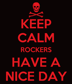 Poster: KEEP CALM ROCKERS HAVE A NICE DAY