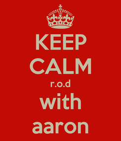 Poster: KEEP CALM r.o.d with aaron