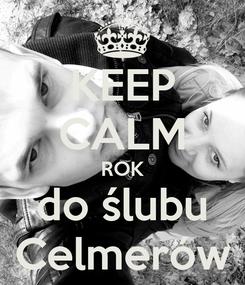 Poster: KEEP CALM ROK do ślubu Celmerów