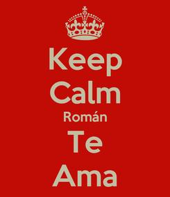 Poster: Keep Calm Román Te Ama