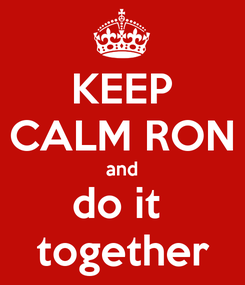 Poster: KEEP CALM RON and do it  together