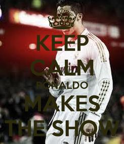 Poster: KEEP CALM RONALDO MAKES THE SHOW