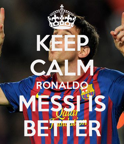 Poster: KEEP CALM RONALDO MESSI IS BETTER
