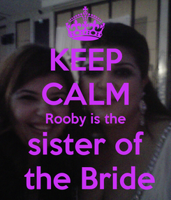 Poster: KEEP CALM Rooby is the sister of  the Bride