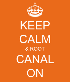 Poster: KEEP CALM & ROOT CANAL ON