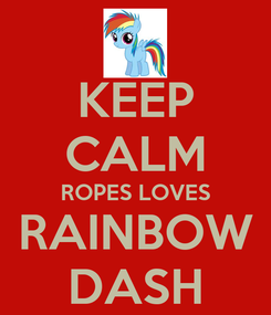 Poster: KEEP CALM ROPES LOVES RAINBOW DASH