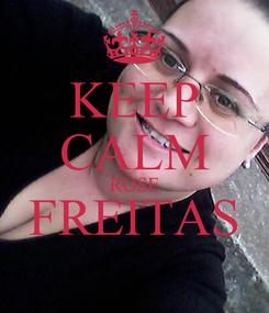 Poster: KEEP CALM ROSE FREITAS
