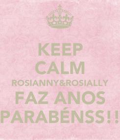 Poster: KEEP CALM ROSIANNY&ROSIALLY FAZ ANOS PARABÉNSS!!