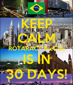 Poster: KEEP CALM ROTARACT PreCon IS IN 30 DAYS!