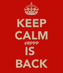 Poster: KEEP CALM #RPPP IS  BACK