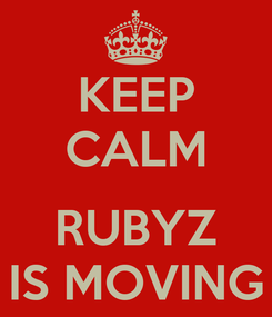 Poster: KEEP CALM  RUBYZ IS MOVING