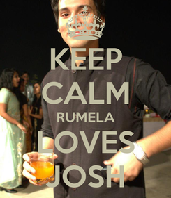 Poster: KEEP CALM RUMELA LOVES JOSH