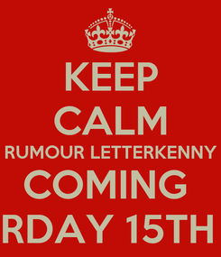 Poster: KEEP CALM RUMOUR LETTERKENNY COMING  SATURDAY 15TH JUNE