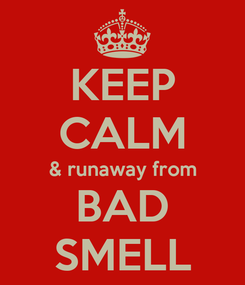 Poster: KEEP CALM & runaway from BAD SMELL