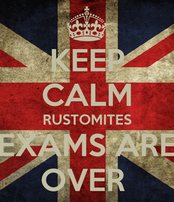 Poster: KEEP CALM RUSTOMITES EXAMS ARE OVER
