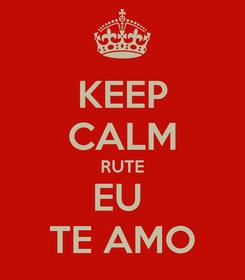Poster: KEEP CALM RUTE EU  TE AMO