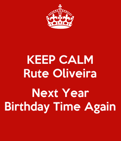 Poster: KEEP CALM Rute Oliveira  Next Year Birthday Time Again