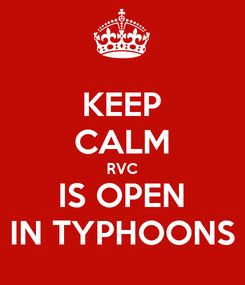 Poster: KEEP CALM RVC IS OPEN IN TYPHOONS