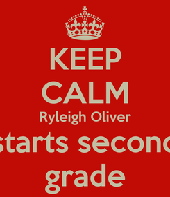 Poster: KEEP CALM Ryleigh Oliver starts second grade