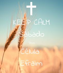 Poster: KEEP CALM Sábado Tem Célula  Efraim