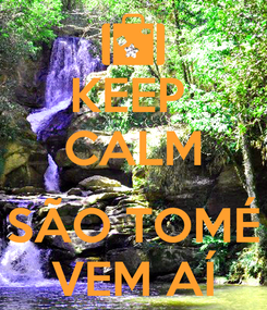 Poster: KEEP  CALM  SÃO TOMÉ VEM AÍ
