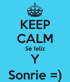 Poster: KEEP CALM Sé feliz Y Sonrie =)