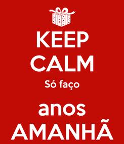 Poster: KEEP CALM Só faço anos AMANHÃ