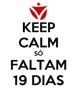 Poster: KEEP CALM SÓ FALTAM 19 DIAS