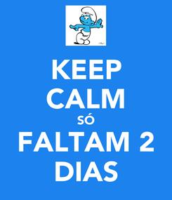 Poster: KEEP CALM SÓ FALTAM 2 DIAS