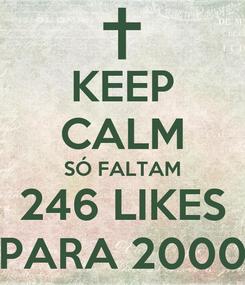Poster: KEEP CALM SÓ FALTAM 246 LIKES PARA 2000