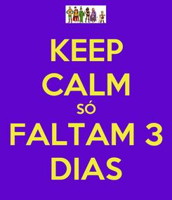 Poster: KEEP CALM SÓ FALTAM 3 DIAS