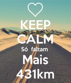 Poster: KEEP CALM Só  faltam  Mais 431km