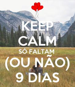 Poster: KEEP CALM SÓ FALTAM  (OU NÃO) 9 DIAS
