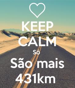 Poster: KEEP CALM Só  São mais 431km