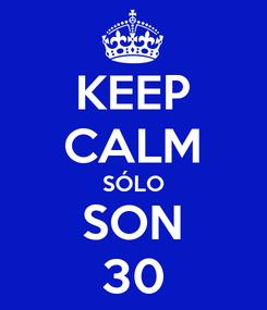 Poster: KEEP CALM SÓLO SON 30