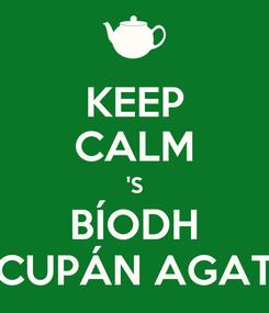Poster: KEEP CALM 'S BÍODH CUPÁN AGAT