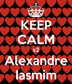Poster: KEEP CALM s2 Alexandre Iasmim