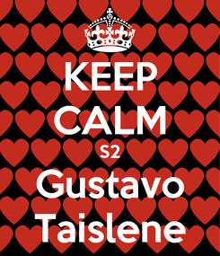 Poster: KEEP CALM S2 Gustavo Taislene