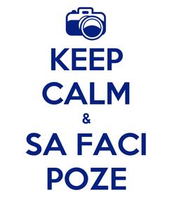 Poster: KEEP CALM & SA FACI POZE