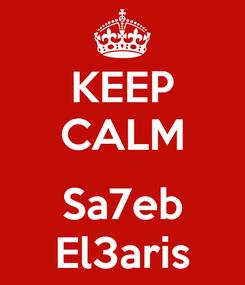 Poster: KEEP CALM  Sa7eb El3aris