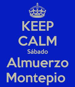 Poster: KEEP CALM Sábado Almuerzo Montepio