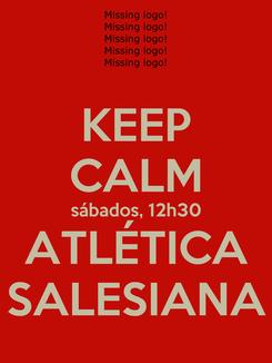 Poster: KEEP CALM sábados, 12h30 ATLÉTICA SALESIANA