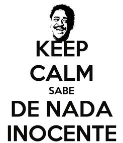 Poster: KEEP CALM SABE DE NADA INOCENTE