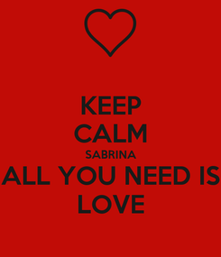 Poster: KEEP CALM SABRINA ALL YOU NEED IS LOVE