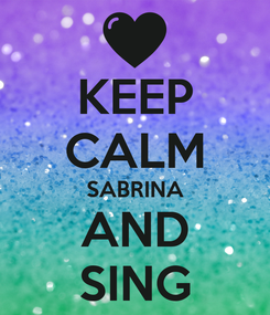 Poster: KEEP CALM SABRINA AND SING