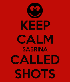 Poster: KEEP CALM SABRINA CALLED SHOTS