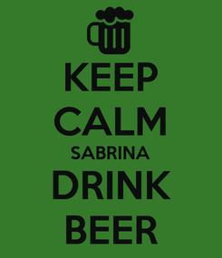 Poster: KEEP CALM SABRINA DRINK BEER