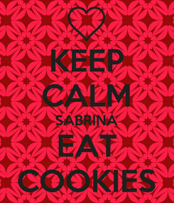 Poster: KEEP CALM SABRINA EAT COOKIES