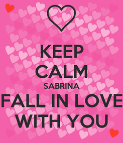 Poster: KEEP CALM SABRINA FALL IN LOVE WITH YOU